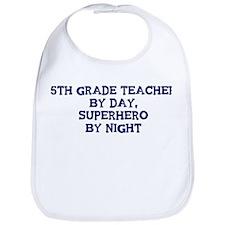 5th Grade Teacher by day Bib