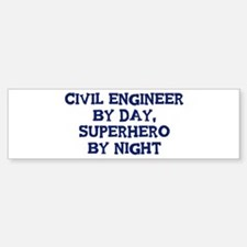 Civil Engineer by day Bumper Bumper Bumper Sticker