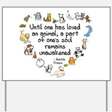 Until One Has Loved An Animal Yard Sign