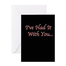 I'VE HAD IT WITH YOU Greeting Card
