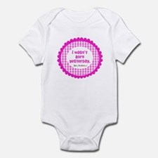I wasn't born yesterday Infant Bodysuit