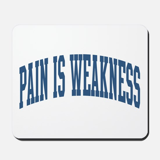 Pain Is Weakness Saying Collegiate Style Mousepad