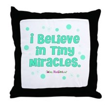 I believe in tiny miracles. Throw Pillow