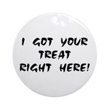 YOUR TREAT RIGHT HERE! Ornament (Round)