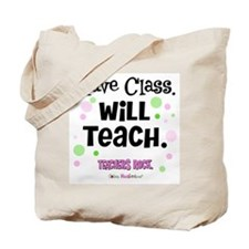Have Class Will Teach Tote Bag