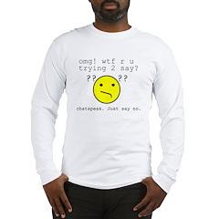 Say NO to Chatspeak Long Sleeve T-Shirt