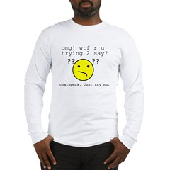 Say NO to Chatspeak Long Sleeve T-Shirt