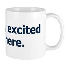 I'm Really Excited to be Here Mug