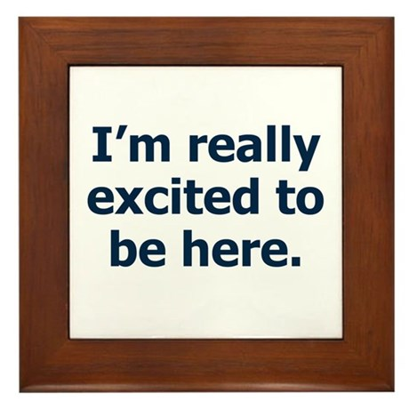 I'm Really Excited to be Here Framed Tile