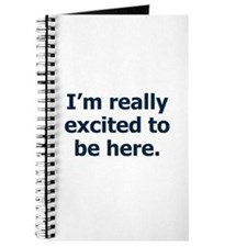 I'm Really Excited to be Here Journal