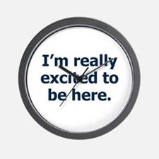 I'm Really Excited to be Here Wall Clock