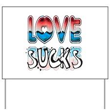 Love Sucks Yard Sign