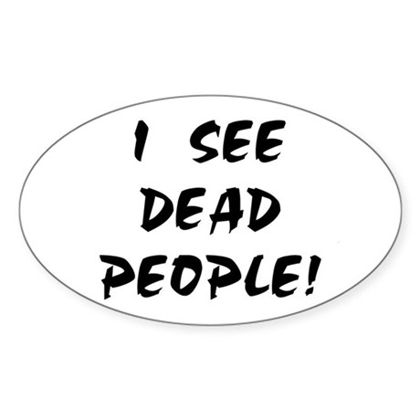 I SEE DEAD PEOPLE! Oval Sticker