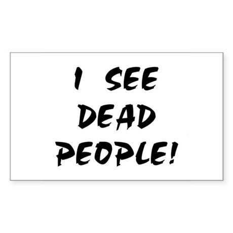 I SEE DEAD PEOPLE! Rectangle Sticker