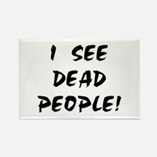 I SEE DEAD PEOPLE! Rectangle Magnet
