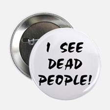 """I SEE DEAD PEOPLE! 2.25"""" Button (10 pack)"""