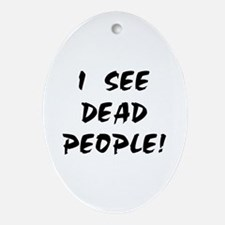 I SEE DEAD PEOPLE! Oval Ornament