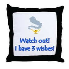 """Watch out! I have 3 wishes!"" Throw Pillow"