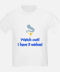 """""""Watch out! I have 3 wishes!"""" T-Shirt"""
