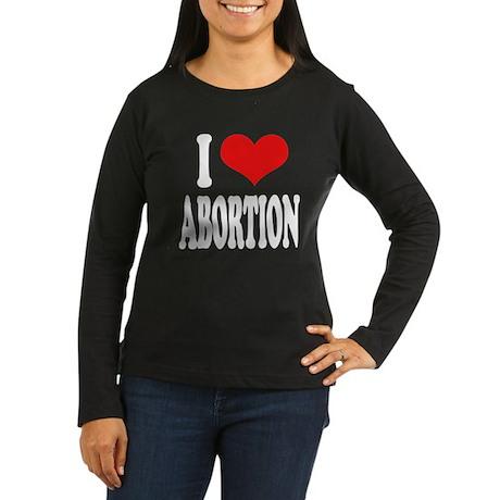 I Love Abortion Women's Long Sleeve Dark T-Shirt