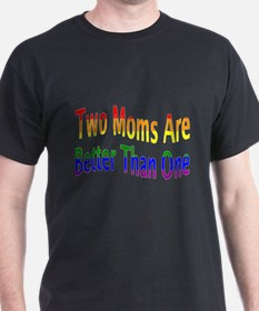 2 Moms Better (rainbow) T-Shirt