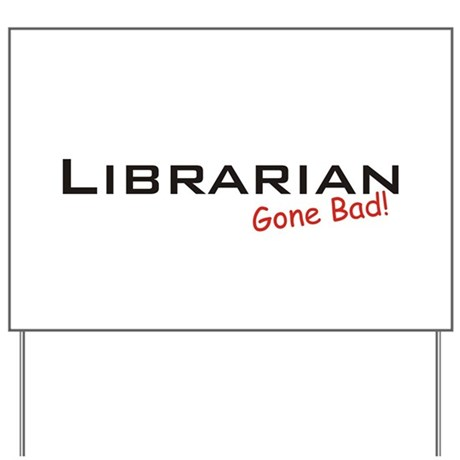 Bad Librarian Yard Sign