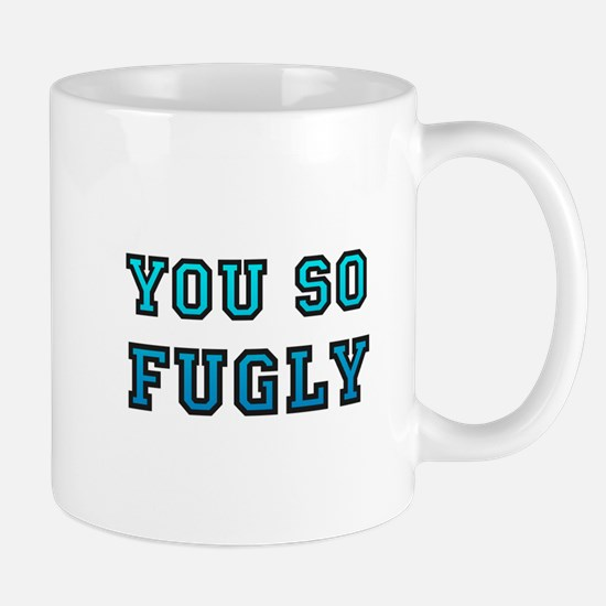 You So Fugly Mug