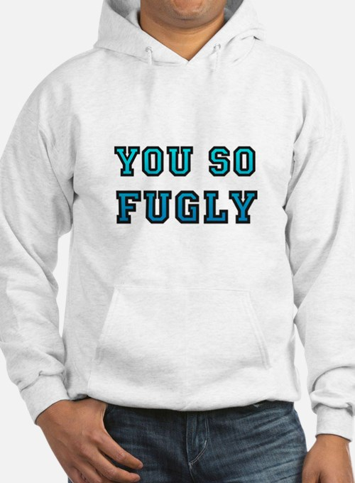 You So Fugly Hoodie
