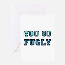 You So Fugly Greeting Card