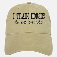 I Train Horses, To Eat Carrots Baseball Baseball Cap