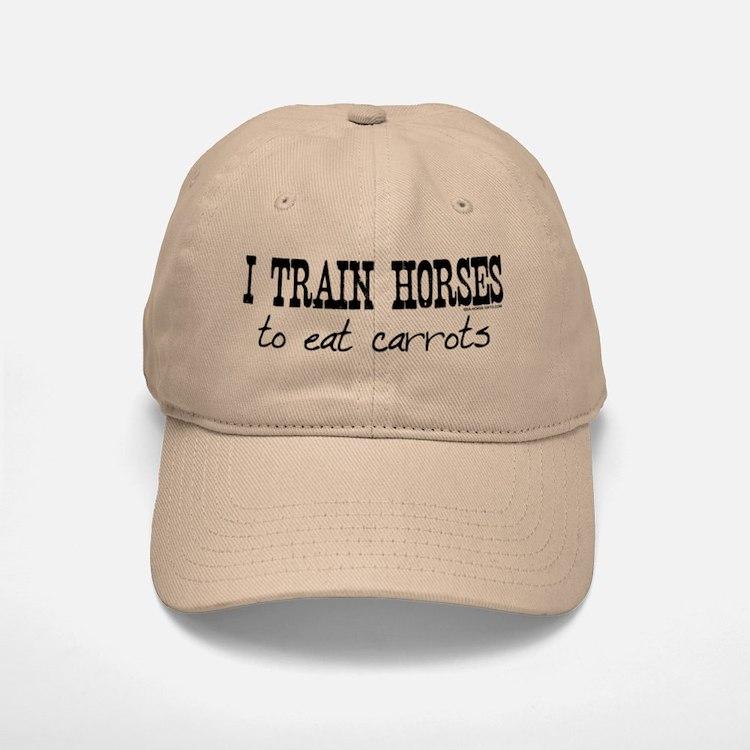 I Train Horses, To Eat Carrots Baseball Baseball Cap