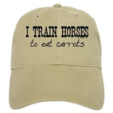 I Train Horses, To Eat Carrots Baseball Cap