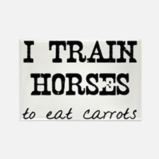 I Train Horses, To Eat Carrots Rectangle Magnet
