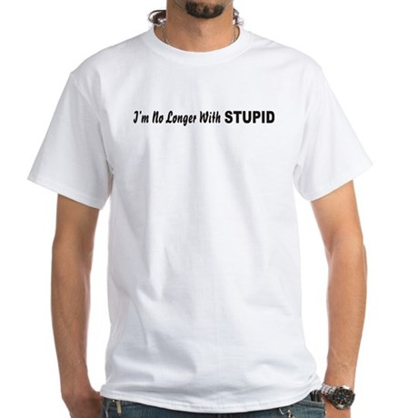 I'm no longer with STUPID White T-Shirt