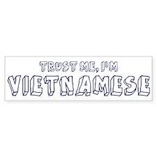 Trust Me I Am Vietnamese Bumper Bumper Sticker