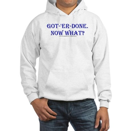 Got 'er Done, Now What? Hooded Sweatshirt