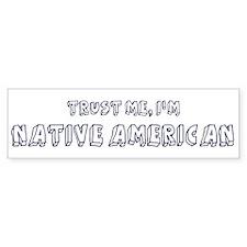 Trust Me I Am Native American Bumper Bumper Sticker
