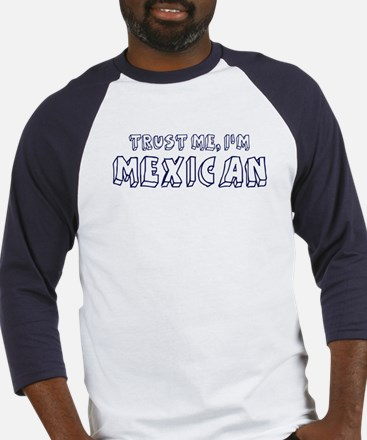 Trust Me I Am Mexican Baseball Jersey