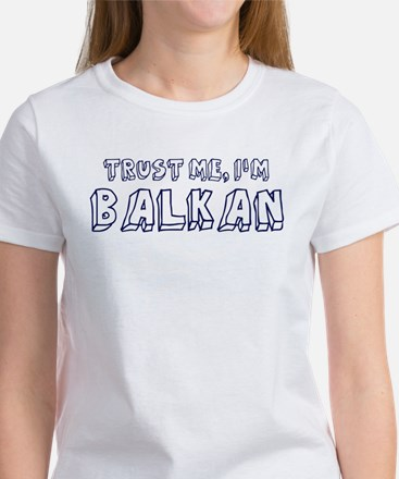 Trust Me I Am Balkan Women's T-Shirt