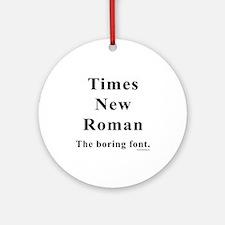 Times New Roman Boring Ornament (Round)