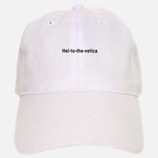 Helvetica Hel-to-the-Vetica Baseball Baseball Cap