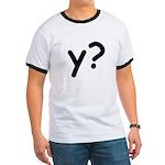 Y? Why? Ringer T