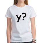 Y? Why? Women's T-Shirt