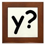 Y? Why? Framed Tile