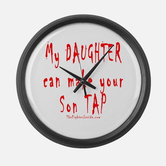 My Daughter can make your Son Large Wall Clock