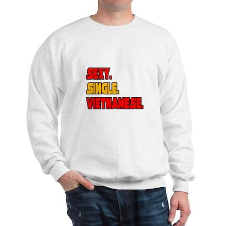 """Sexy. Single. Vietnamese."" Sweatshirt"