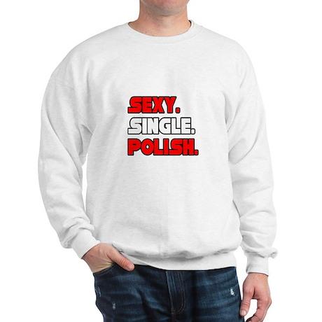"""Sexy. Single. Polish."" Sweatshirt"