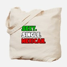 """""""Sexy. Single. Mexican."""" Tote Bag"""