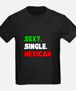"""Sexy. Single. Mexican."" T"
