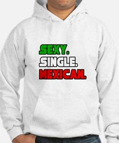 """""""Sexy. Single. Mexican."""" Hoodie"""